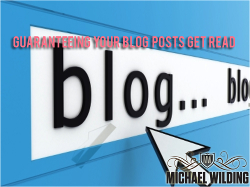 Guaranteeing Your Blog Posts Get Read