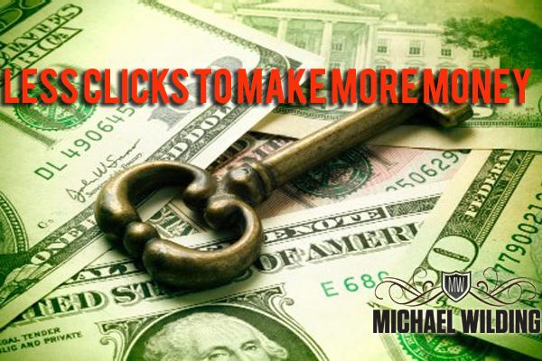 Less Clicks To Make More Money