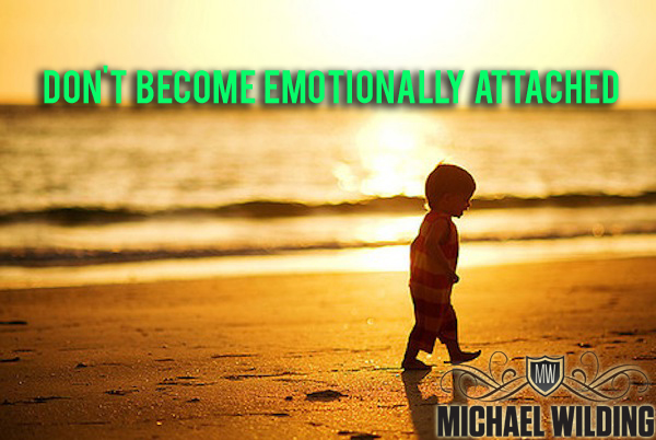 Don't Become Emotionally Attached