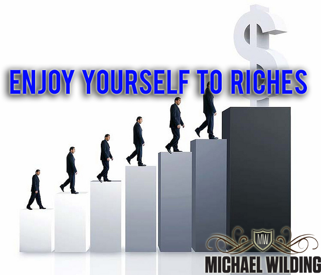 Enjoy Yourself To Riches