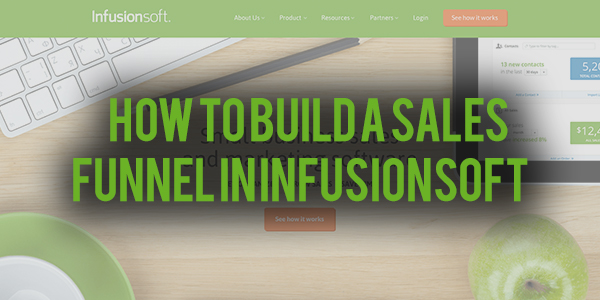 How To Build A Sales Funnel In InfusionSoft