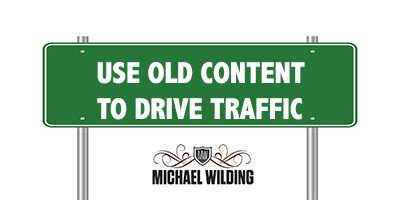 Use Old Content To Drive Traffic