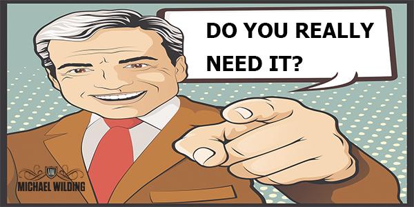 Do You Really Need It?